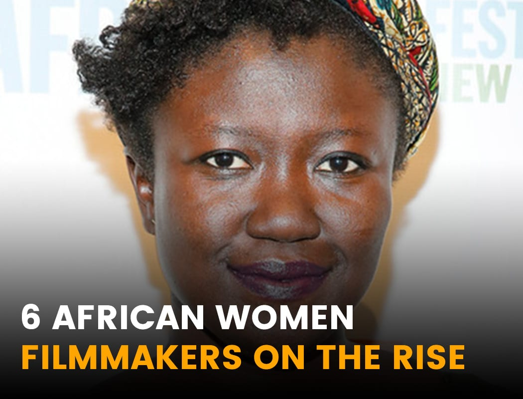 6 African Women Filmakers on the Rise